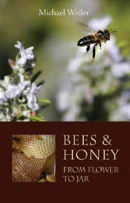 Bees & Honey, from Flower to Jar By Weiler, Michael